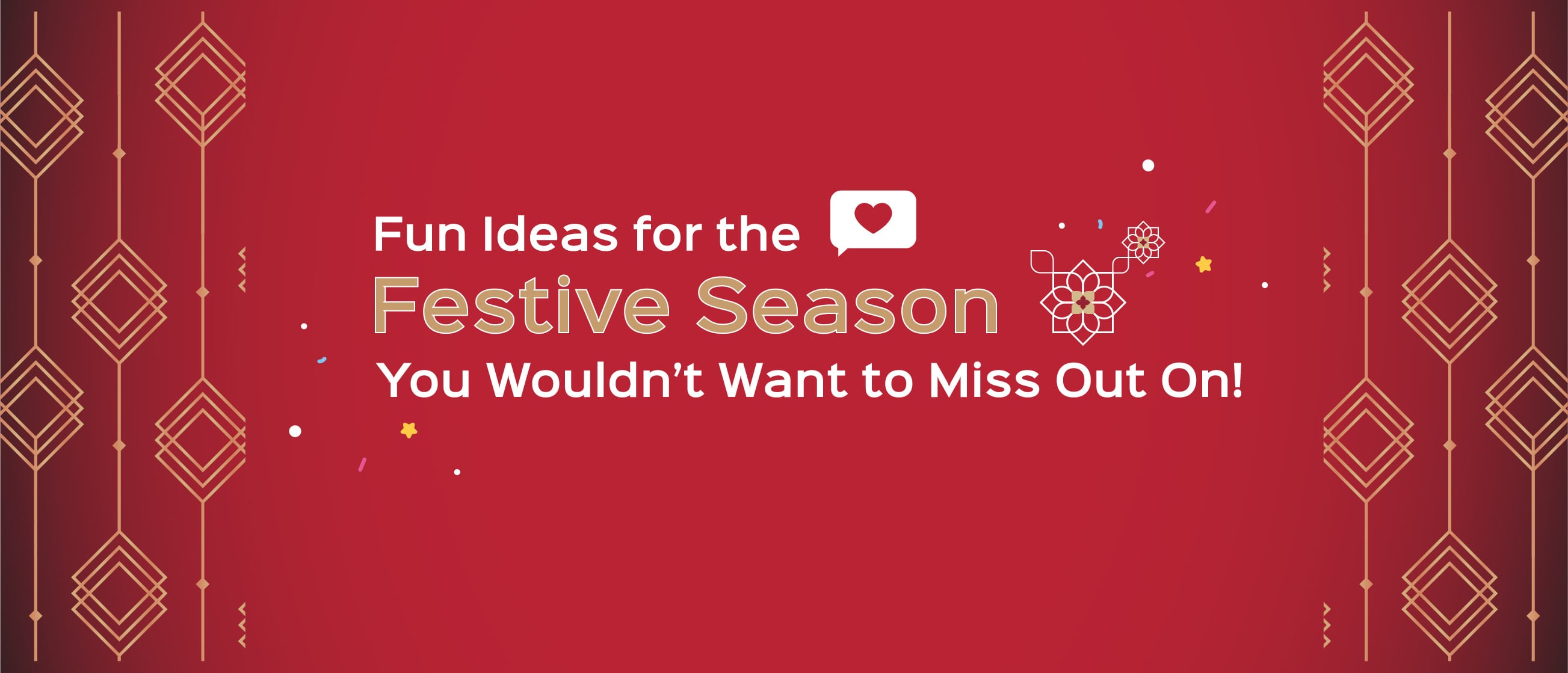 Fun Ideas for the Festive Season You Wouldn't Want to Miss Out On!