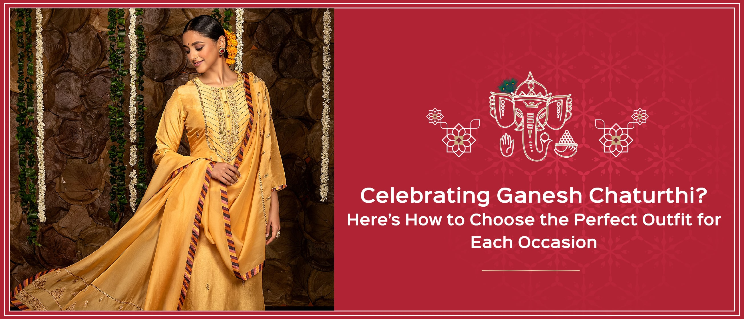 Celebrating Ganesh Chaturthi? Here's How to Choose the Perfect Outfit for Each Occasion