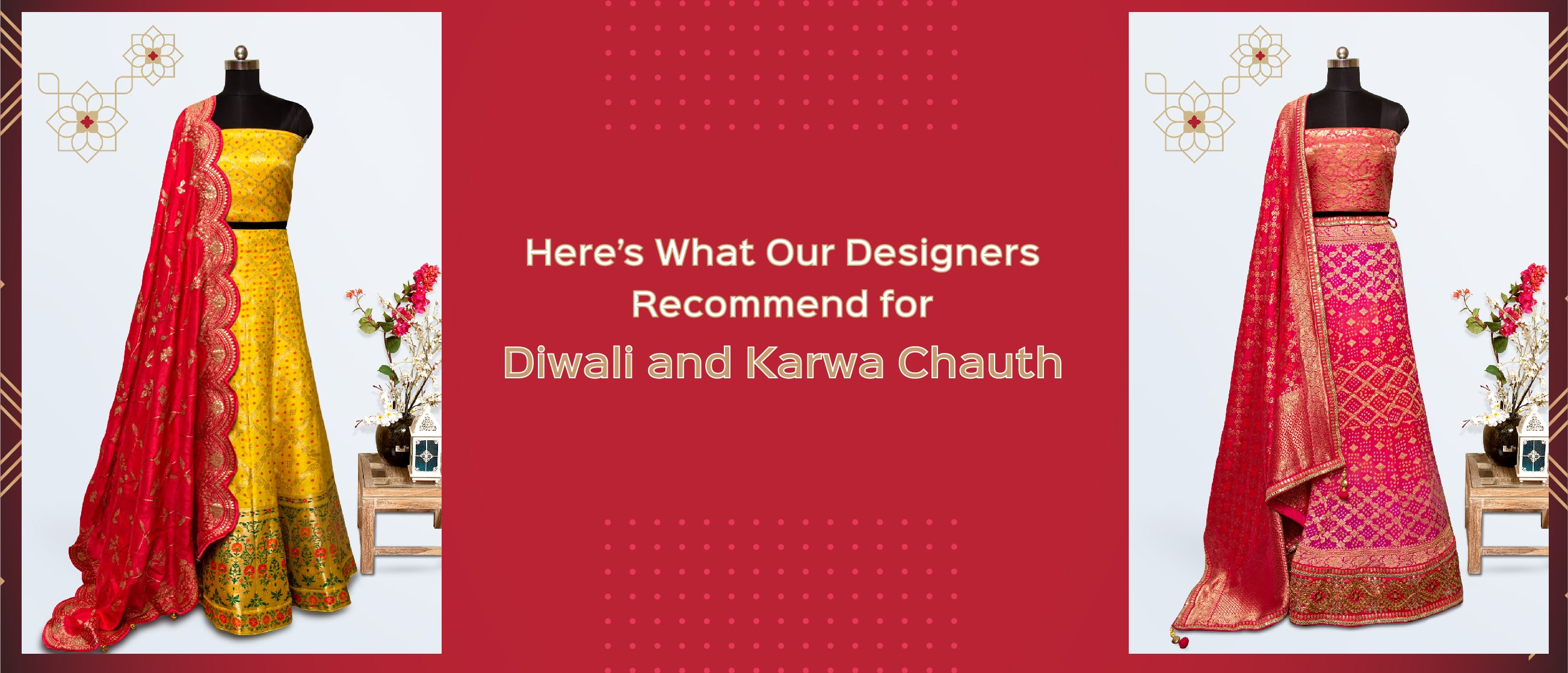 Here's What Our Designers Recommend for Diwali and Karva Chauth